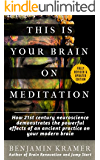 This is Your Brain on Meditation - How 21st century neuroscience demonstrates the powerful effects of an ancient practice on your modern brain
