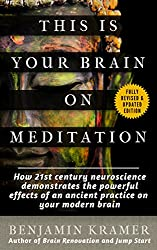 This is Your Brain on Meditation - How 21st century neuroscience demonstrates the powerful effects of an ancient practice on your modern brain (English Edition)