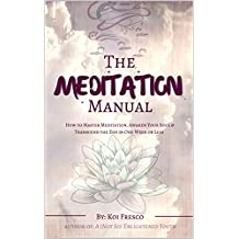 The Meditation Manual: How to Master Meditation, Awaken Your Soul & Transcend the Ego in One Week or Less (English Edition)