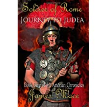 [ SOLDIER OF ROME: JOURNEY TO JUDEA: BOOK FIVE OF THE ARTORIAN CHRONICLES ] BY Mace, James ( AUTHOR )May-03-2013 ( Paperback )