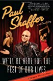 We'll Be Here For the Rest of Our Lives: A Swingin' Showbiz Saga by Paul Shaffer (2010-11-02)