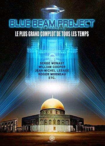 Blue Beam Project - Le Plus Grand Complot de Tous les Temps: Une hallcination collective sous contrle pour imposer une religion unique et un Nouvel Ordre Mondial