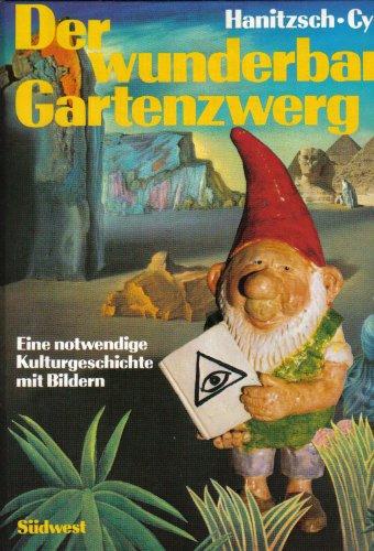 Der wunderbare Gartenzwerg. Eine notwendige Kulturgeschichte mit Bildern
