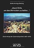 ?Nach Chile, um den Menschen zu helfen??: Die Anfänge der Colonia Dignidad (1961-1970) -