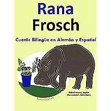 Cuento Bilingüe en Alemán y Español: Rana — Frosch (Aprender Alemán para Niños nº 1)