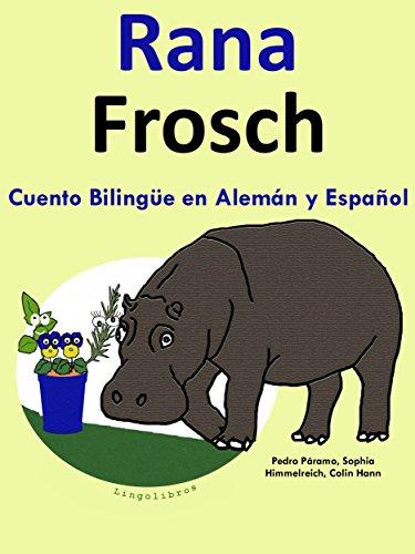 Cuento Bilingüe en Alemán y Español: Rana — Frosch (Aprender Alemán para Niños nº 1) por Colin Hann
