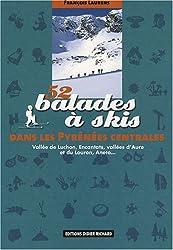 52 Balades à skis dans les Pyrénées centrales : Vallée de Luchon, Encantats, vallées d'Aure et du Louron, Aneto...