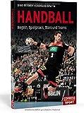 Handball: Regeln, Spielpraxis, Stars und Teams. Bundesliga Mannschaften und berühmte Handballer im Porträt. Geschenkidee für aktive Handballer und begeisterte Sport-Fans! - Dino Reisner