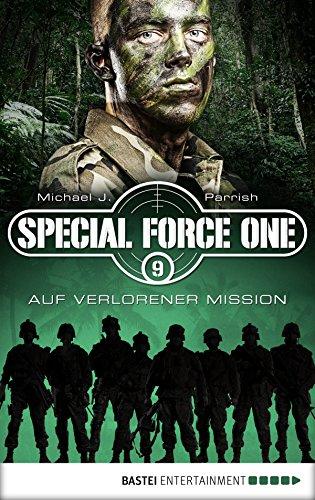 Special Force One 09: Auf verlorener Mission (Die Spezialisten 9) -