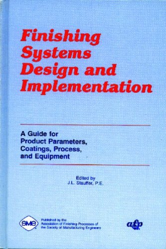Finishing Systems Design and Implementation: A Guide for Product Parameters, Coatings, Process and Equipment -