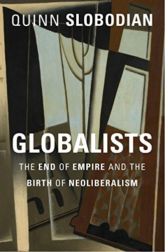 Globalists: The End of Empire and the Birth of Neoliberalism (English Edition)
