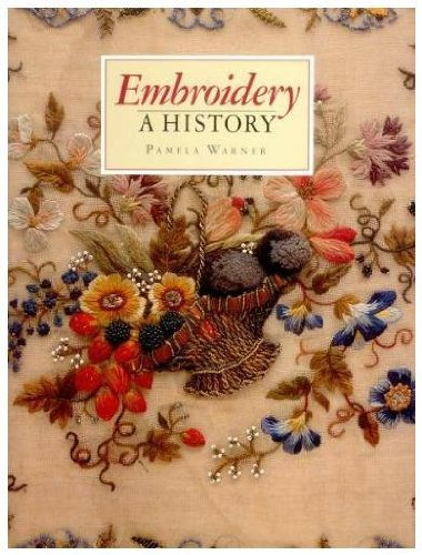 Embroidery: A History by Pamela Warner (1991-09-01)