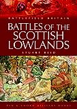 Battles of the Scottish Lowlands: Battlefield Scotland (Battlefield Britain)