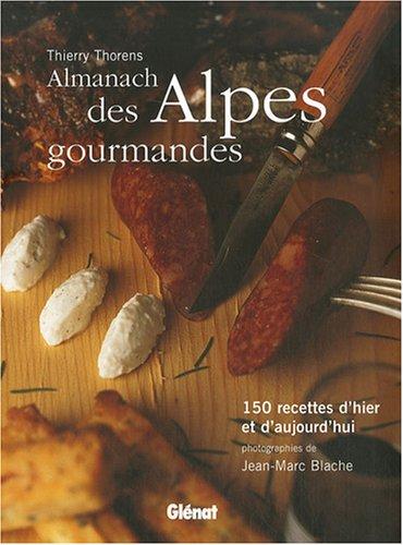 Almanach des Alpes gourmandes : 150 Recettes d'hier et d'aujourd'hui