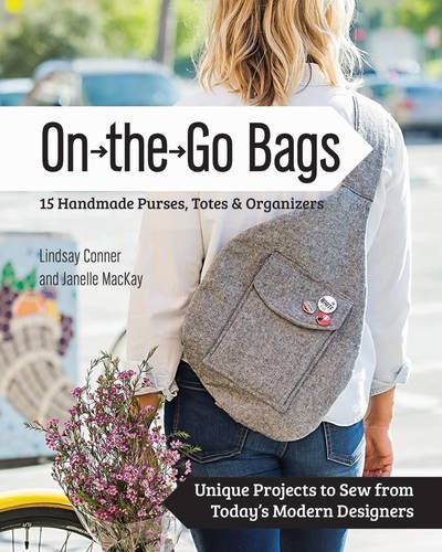 On the Go Bags: 15 Handmade Purses, Totes and Organizers