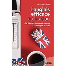 L'anglais efficace au bureau : Plus de 6 000 mots et expressions essentiels pour être opérationnel !