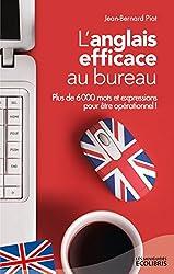 L'anglais efficace au bureau : Plus de 6 000 mots et expressions essentiels pour être opérationnel ! (French Edition)