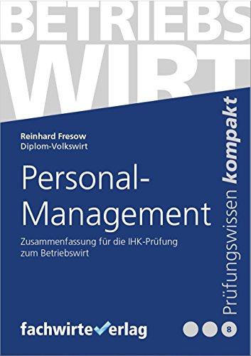 Personalmanagement: Zusammenfassung für die IHK-Prüfung der Betriebswirte (Betriebswirt IHK 8)