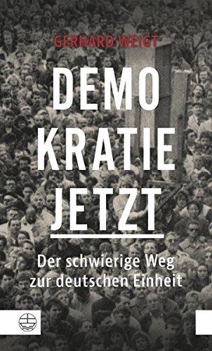 Demokratie jetzt: Der schwierige Weg zur deutschen Einheit. Ein Zeitzeuge berichtet
