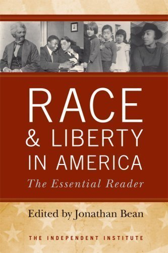 Race and Liberty in America: The Essential Reader (Independent Studies in Political Economy) 1st (first) Edition by Bean, Jonathan published by The University Press of Kentucky (2009)