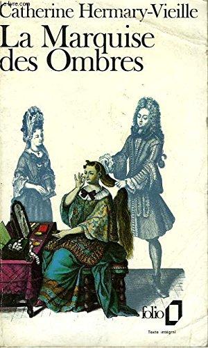 La Marquise des Ombres ou La vie de Marie-Madeleine d'Aubray, marquise de Brinvilliers par Catherine Hermary-Vieille