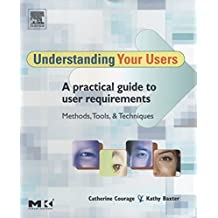 Understanding Your Users: A Practical Guide to User Requirements Methods, Tools, and Techniques (Interactive Technologies)