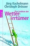 Das Lexikon der Wetterirrtümer - Jörg Kachelmann, Christoph Drösser