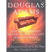 The Hitchhiker's Guide to the Galaxy Radio Scripts: v. 2: The Tertiary, Quandary and Quintessential Phases by Douglas Adams (2005-07-01)