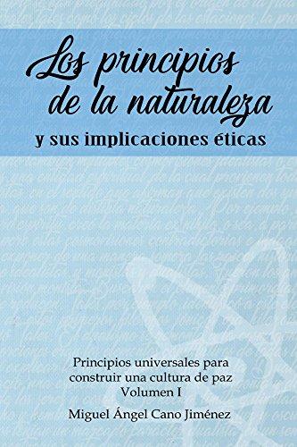 Los Principios de la Naturaleza (Principios Universales para Construir una Cultura de Paz nº 1) por Miguel A. Cano