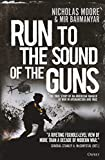 Run to the Sound of the Guns: The True Story of an American Ranger at War in Afghanistan and Iraq - Nicholas Moore, Mir Bahmanyar