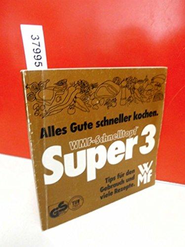 Preisvergleich Produktbild WMF-Schnelltopf Super 3 . Alles Gute schneller kochen . Tips für den Gebrauch und viele Rezepte .