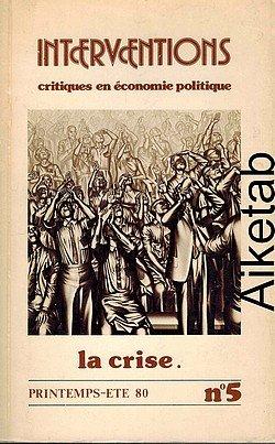 Interventions (Critique en économie politique) N° 5: LA CRISE