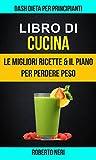 Scarica Libro Libro di cucina Dash Dieta per Principianti Le Migliori Ricette il Piano per Perdere Peso (PDF,EPUB,MOBI) Online Italiano Gratis