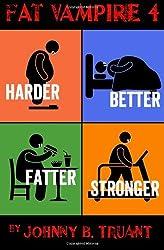 Fat Vampire 4: Harder Better Fatter Stronger: Volume 4 by Johnny B. Truant (2013-09-22)