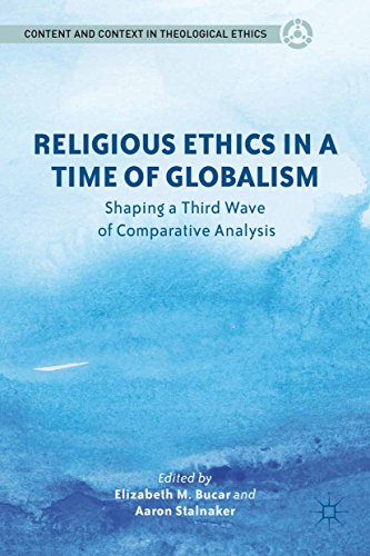 Religious Ethics in a Time of Globalism: Shaping a Third Wave of Comparative Analysis (Content and Context in Theological Ethics)