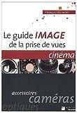 Le Guide image de la prise de vues, cinéma - Accessoirs, caméras, optiques