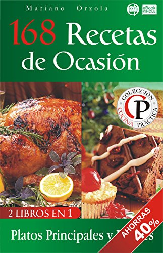 168 RECETAS DE OCASIÓN: Platos Principales y Postres (Colección Cocina Práctica - Edición 2 en 1 nº 72) por Mariano Orzola