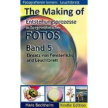 The Making Of, Entstehungsprozesse außergewöhnlicher Fotos, Band 5: Fotografieren lernen: Einsatz von Fensterlicht und Leuchtbrett