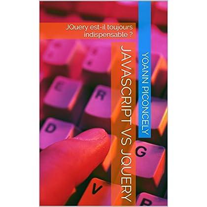 Javascript VS JQuery: JQuery est-il toujours indispensable ? (Guide rapide t. 1)