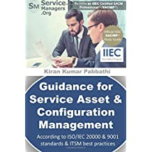 Guidance for Service Asset & Configuration Management: According to ISO/IEC 20000 & 9001 Standards, Six Sigma and ITSM Best Practices