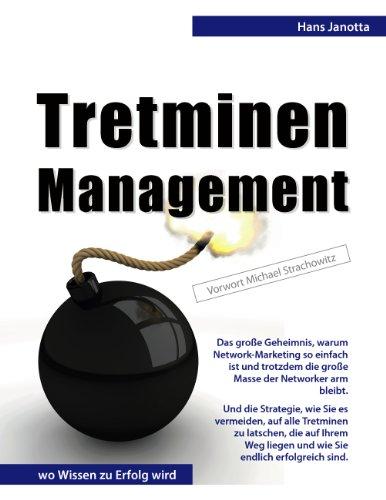 Tretminen-Management: Das große Geheimnis, warum Network-Marketing so einfach ist und trotzdem die große Masse der Networker arm bleibt. Und die Strategie, ... zu latschen, die auf Ihrem Weg liegen