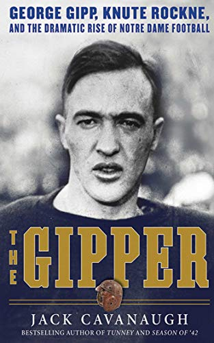 The Gipper: George Gipp, Knute Rockne, and the Dramatic Rise of Notre Dame Football por Jack (Columbia University Graduate School of Journalism) Cavanaugh