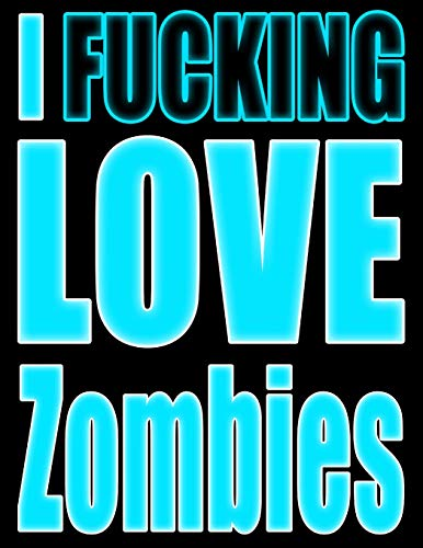 (I Fucking Love Zombies: Show the World What You Love with This Book That Can be Used as a Journal or Notebook in Badass Blue)
