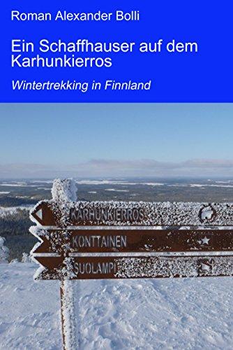 Ein Schaffhauser auf dem Karhunkierros: Wintertrekking in Finnland (Ein Schaffhauser auf...)