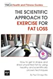 The Scientific Approach to Exercise for Fat Loss: How to Get In Shape and Shed Unwanted Fat. A Review of Healthy and Scientifically Proven Techniques (Central YMCA Health and Fitness Guides)