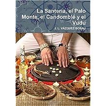 La Santeria, El Palo Monte, El Candomble y El Vudu