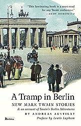 A Tramp in Berlin: New Mark Twain Stories: an Account of Twain's Berlin Adventures by Andreas Austilat (2013-07-01)