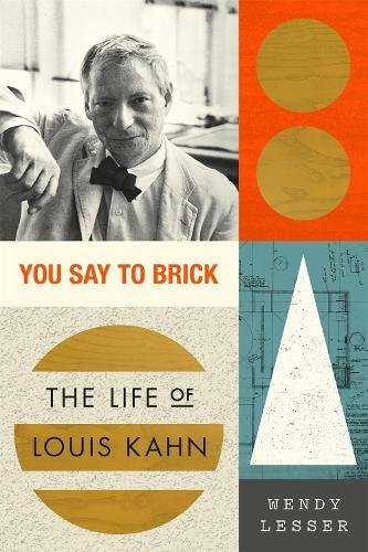You Say to Brick: The Life of Louis Kahn por Wendy Lesser