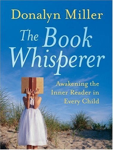 The Book Whisperer: Awakening the Inner Reader in Every Child by Jeff Anderson (Foreword), Donalyn Miller (3-Apr-2009) Paperback