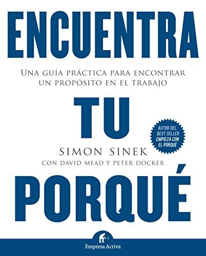 Encuentra tu porqué. Una guía práctica para encontrar un propósito en el trabajo (Gestión del conocimiento) por Simon Sinek